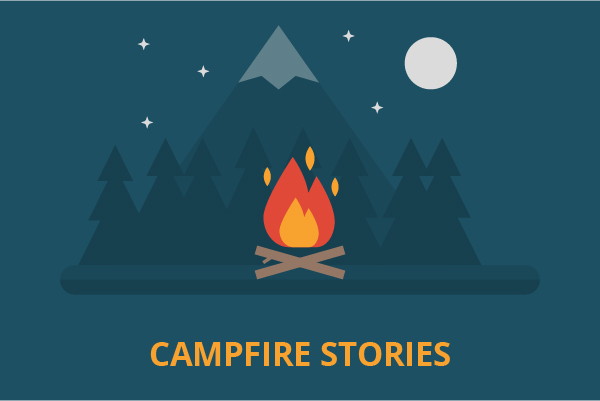 SHARE YOUR CAMPFIRE STORIES